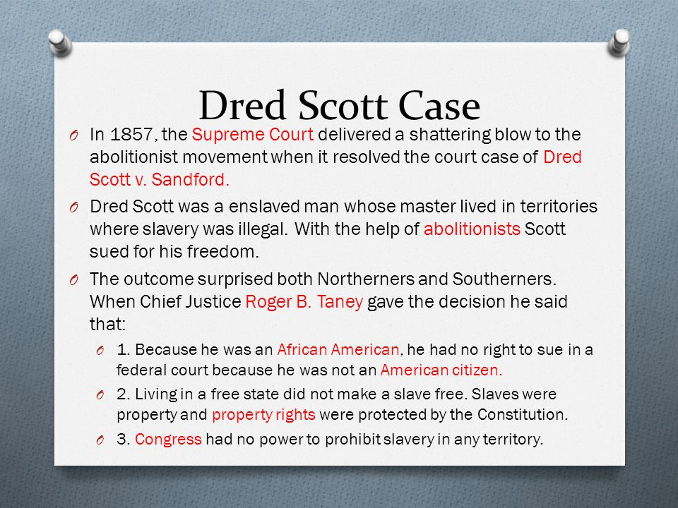 Dred Scott Case O In 1857, the Supreme Court delivered a shattering blow to the abolitionist movement when it resolved the court case of Dred Scott v.