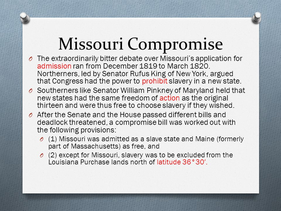 Missouri Compromise O The extraordinarily bitter debate over Missouri's application for admission ran from December 1819 to March 1820. Northerners, l