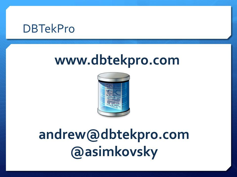 DBTekPro www.dbtekpro.com andrew@dbtekpro.com @asimkovsky
