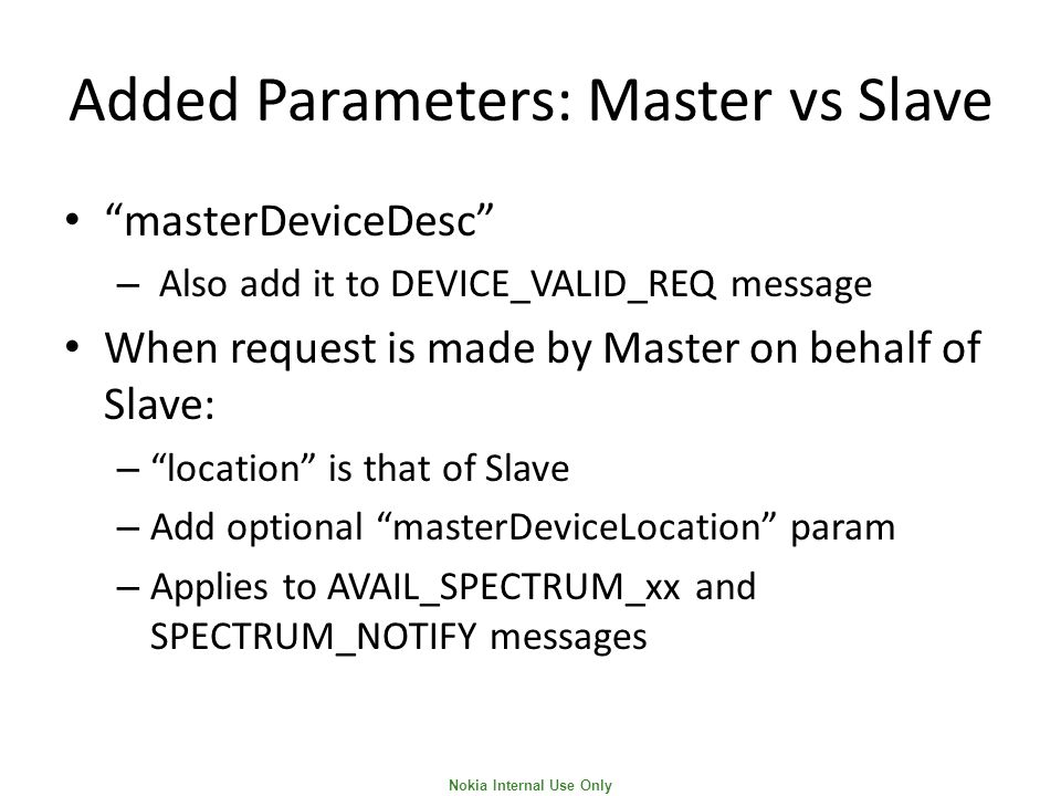 "Nokia Internal Use Only Added Parameters: Master vs Slave ""masterDeviceDesc"" – Also add it to DEVICE_VALID_REQ message When request is made by Master"
