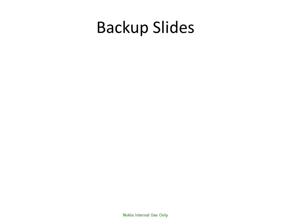 Nokia Internal Use Only Backup Slides