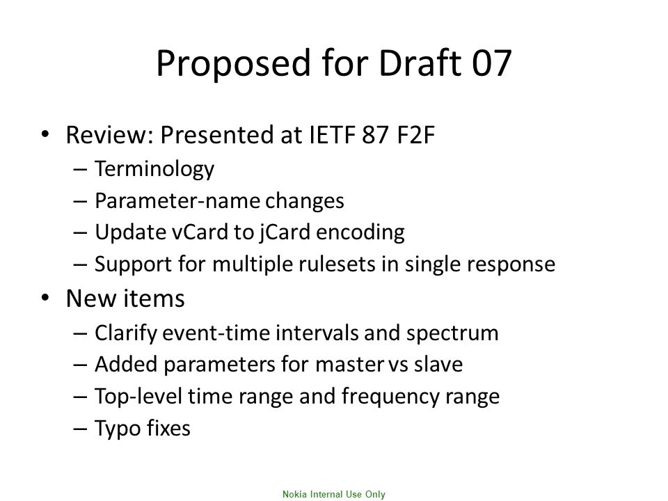 Nokia Internal Use Only Proposed for Draft 07 Review: Presented at IETF 87 F2F – Terminology – Parameter-name changes – Update vCard to jCard encoding