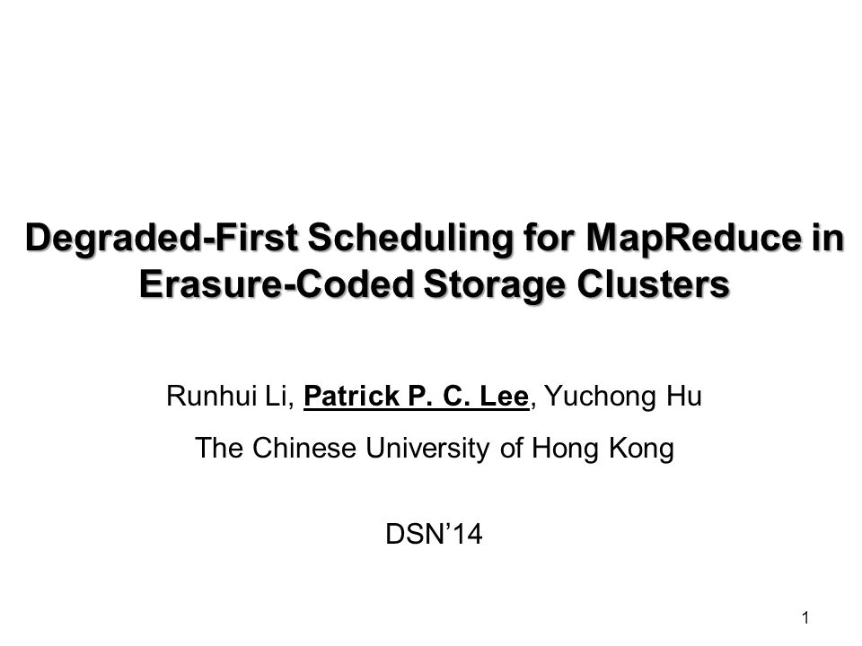 1 Degraded-First Scheduling for MapReduce in Erasure-Coded Storage Clusters Runhui Li, Patrick P.