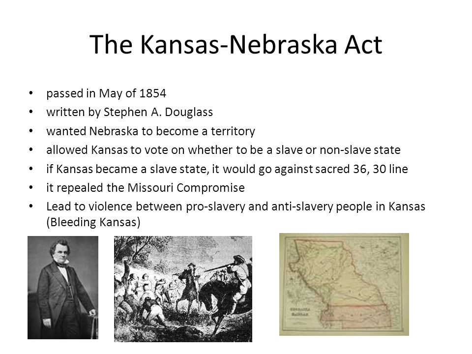 The Kansas-Nebraska Act passed in May of 1854 written by Stephen A.