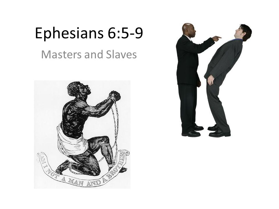 Ephesians 6:5-9 Masters and Slaves