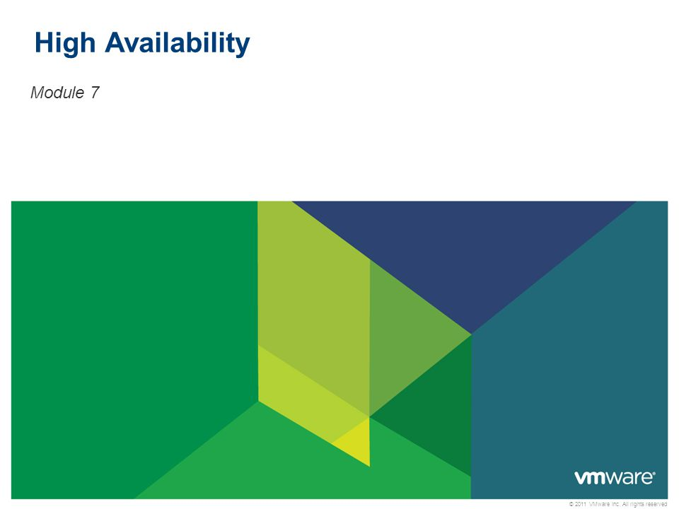 © 2011 VMware Inc. All rights reserved High Availability Module 7