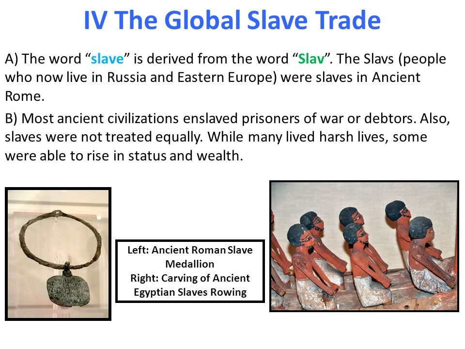 IV The Global Slave Trade A) The word slave is derived from the word Slav .