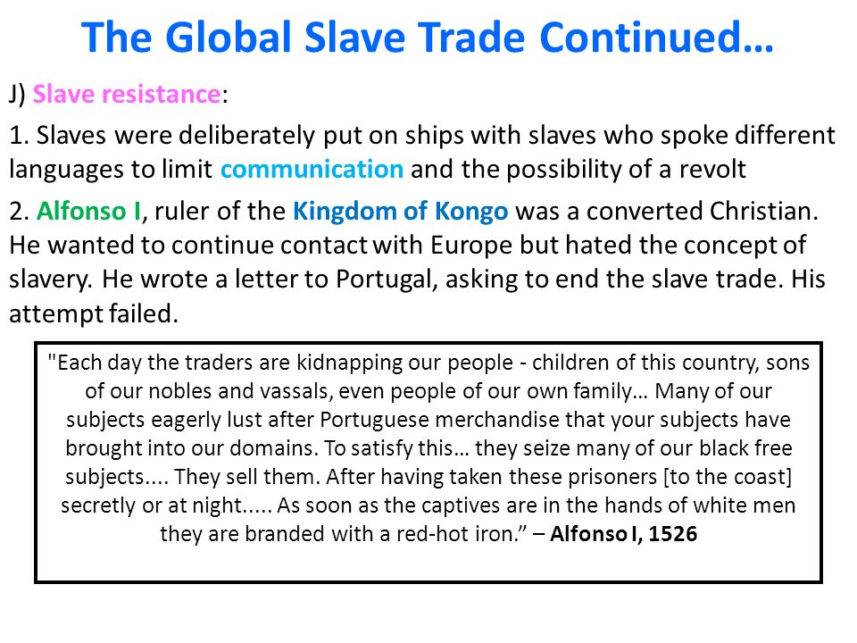 The Global Slave Trade Continued… J) Slave resistance: 1.
