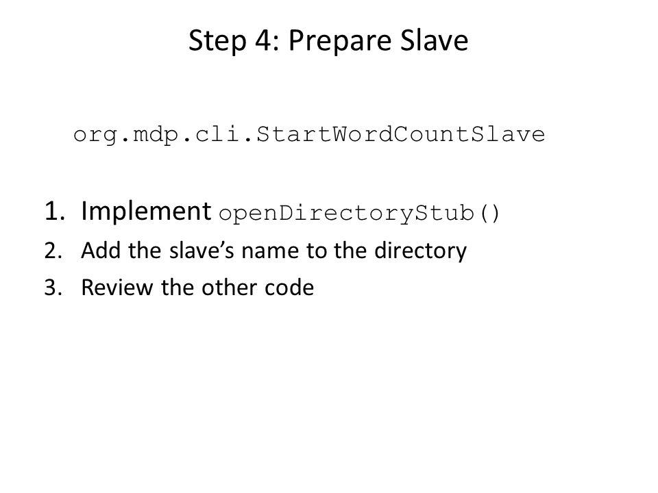 Step 5: Run Slave Build the.jar using build.xml (dist) Open cmd and go to directory java –jar –Xmx256M mdp-2.jar StartWordCountSlave –dn vm116.dcc.uchile.cl –dp 1985 –sn