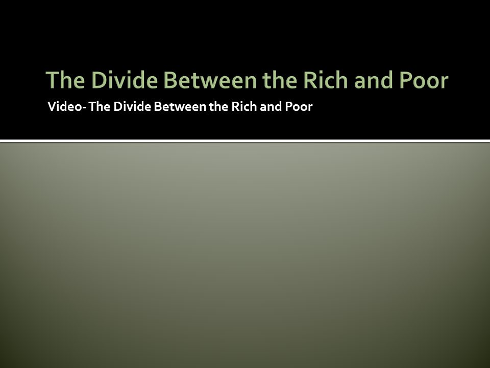 Video- The Divide Between the Rich and Poor