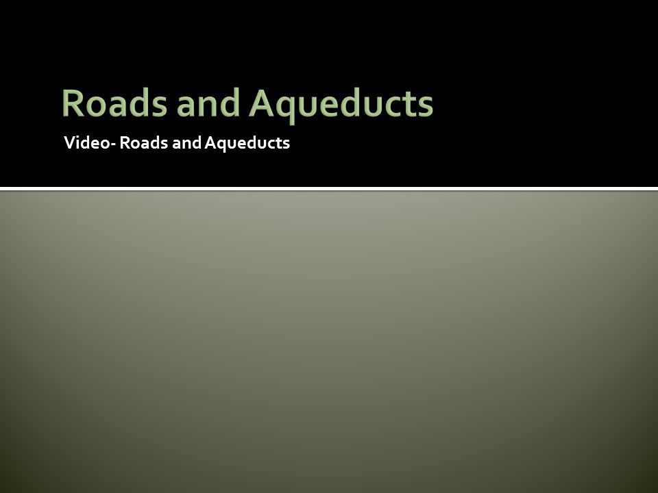 Video- Roads and Aqueducts