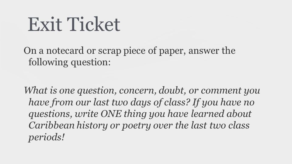 Exit Ticket On a notecard or scrap piece of paper, answer the following question: What is one question, concern, doubt, or comment you have from our l