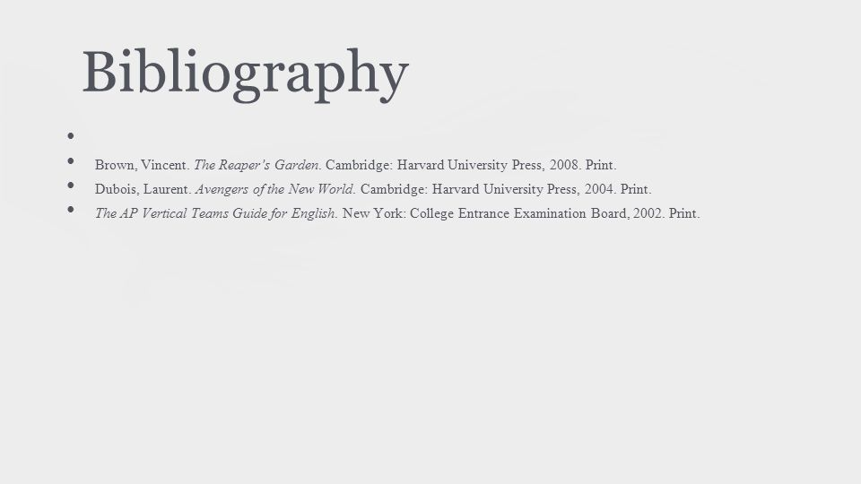 Bibliography Brown, Vincent. The Reaper's Garden. Cambridge: Harvard University Press, 2008. Print. Dubois, Laurent. Avengers of the New World. Cambri