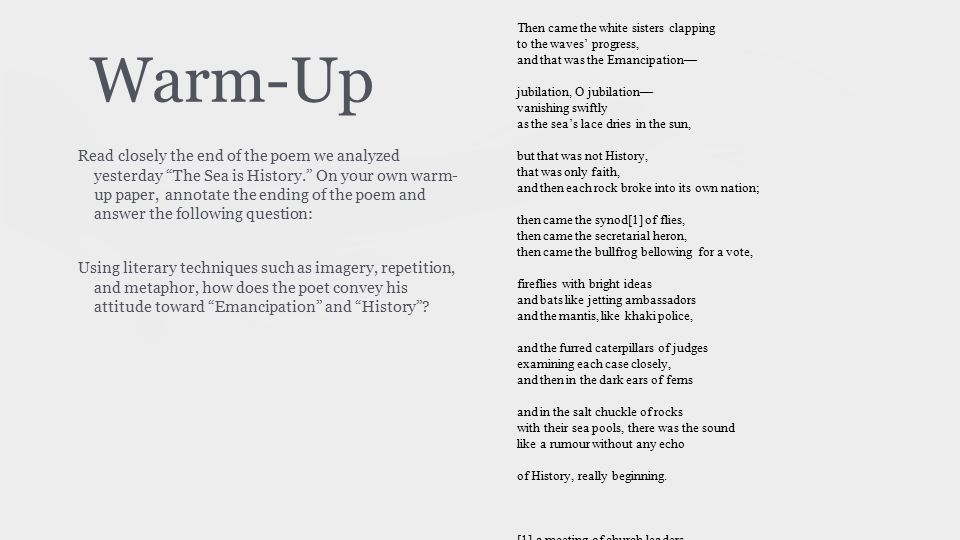 "Warm-Up Read closely the end of the poem we analyzed yesterday ""The Sea is History."" On your own warm- up paper, annotate the ending of the poem and a"