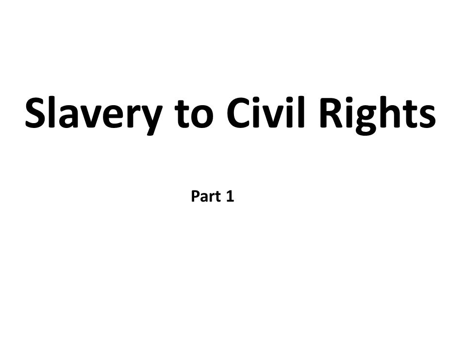 Slavery to Civil Rights Part 1