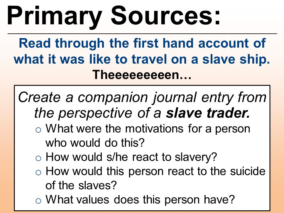 Primary Sources: ________________________________________________________ Read through the first hand account of what it was like to travel on a slave
