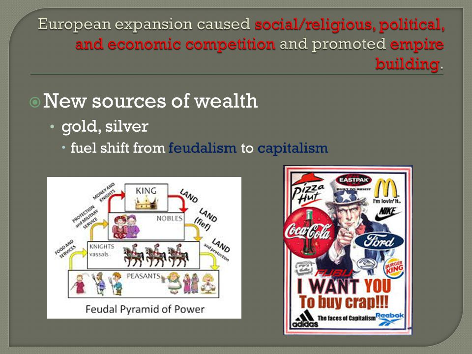  New sources of wealth gold, silver  fuel shift from feudalism to capitalism