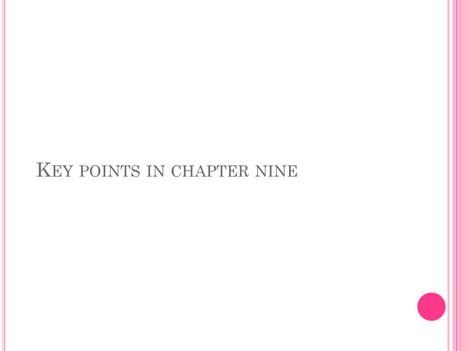 K EY POINTS IN CHAPTER NINE