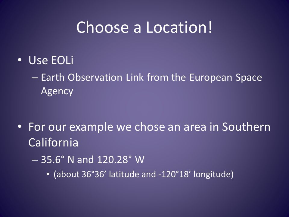 Choose a Location! Use EOLi – Earth Observation Link from the European Space Agency For our example we chose an area in Southern California – 35.6° N