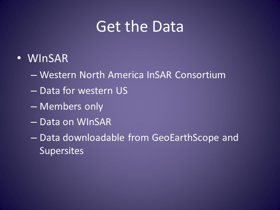 Get the Data WInSAR – Western North America InSAR Consortium – Data for western US – Members only – Data on WInSAR – Data downloadable from GeoEarthSc