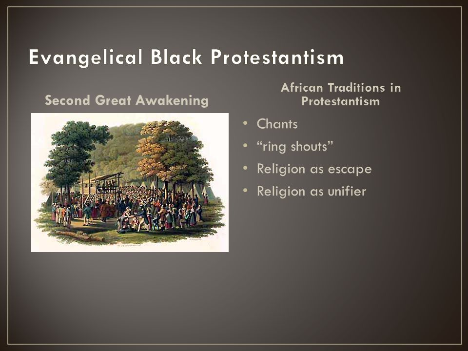 Second Great Awakening African Traditions in Protestantism Chants ring shouts Religion as escape Religion as unifier