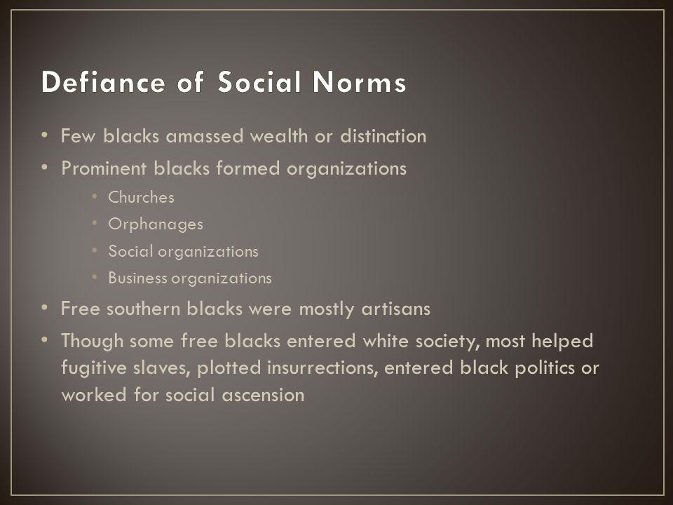 Few blacks amassed wealth or distinction Prominent blacks formed organizations Churches Orphanages Social organizations Business organizations Free so
