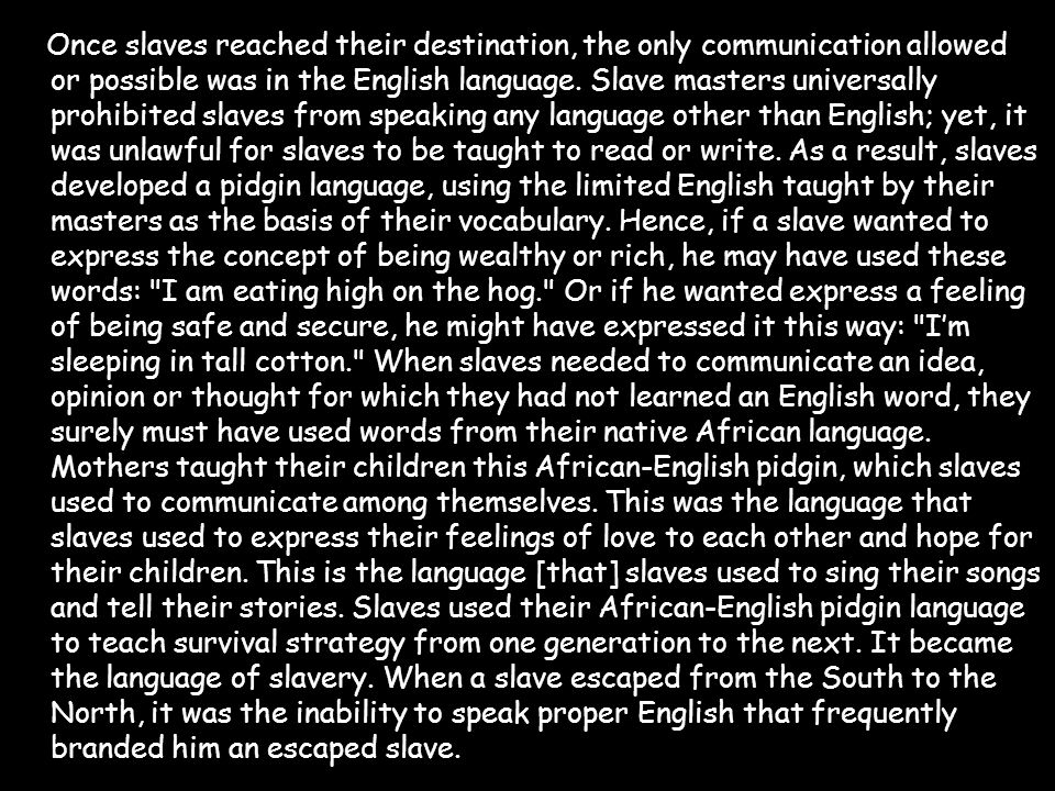 Once slaves reached their destination, the only communication allowed or possible was in the English language.