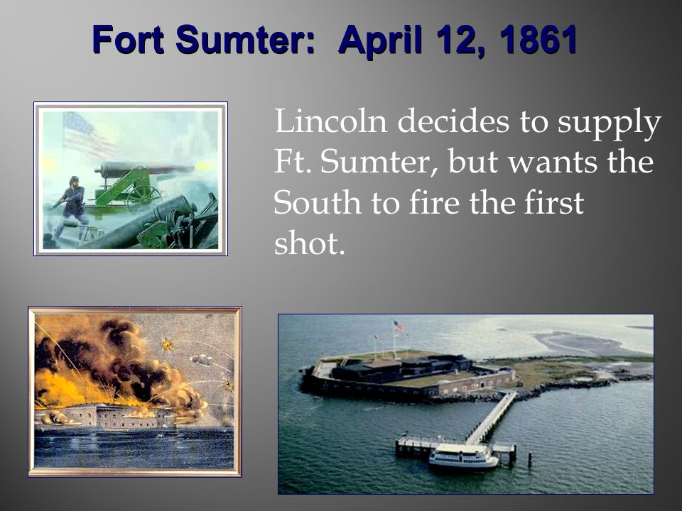 Fort Sumter: April 12, 1861 Lincoln decides to supply Ft.