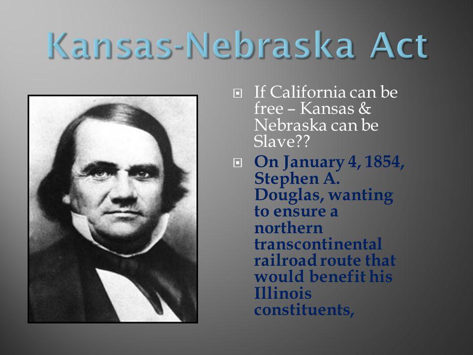  If California can be free – Kansas & Nebraska can be Slave?.