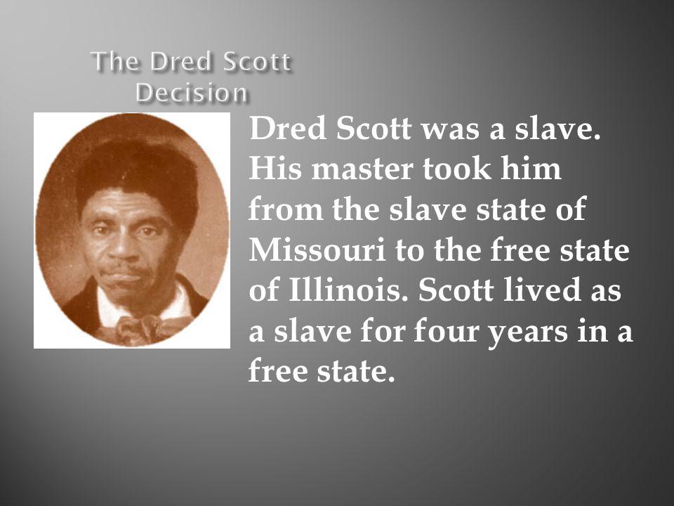 Dred Scott was a slave.