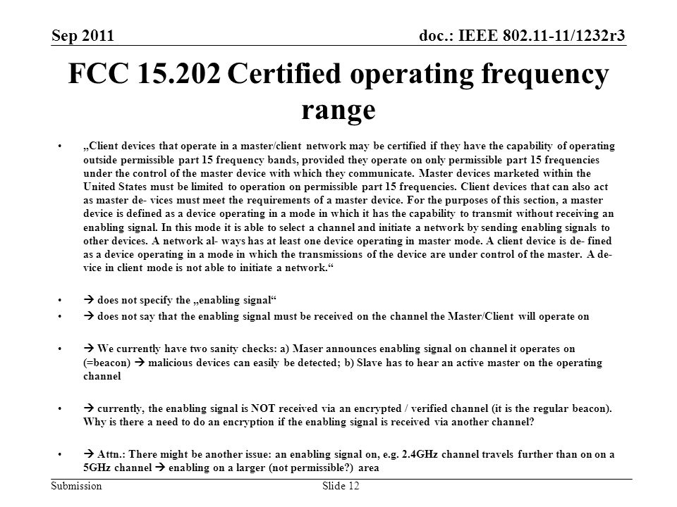 "doc.: IEEE 802.11-11/1232r3 Submission FCC 15.202 Certified operating frequency range ""Client devices that operate in a master/client network may be certified if they have the capability of operating outside permissible part 15 frequency bands, provided they operate on only permissible part 15 frequencies under the control of the master device with which they communicate."