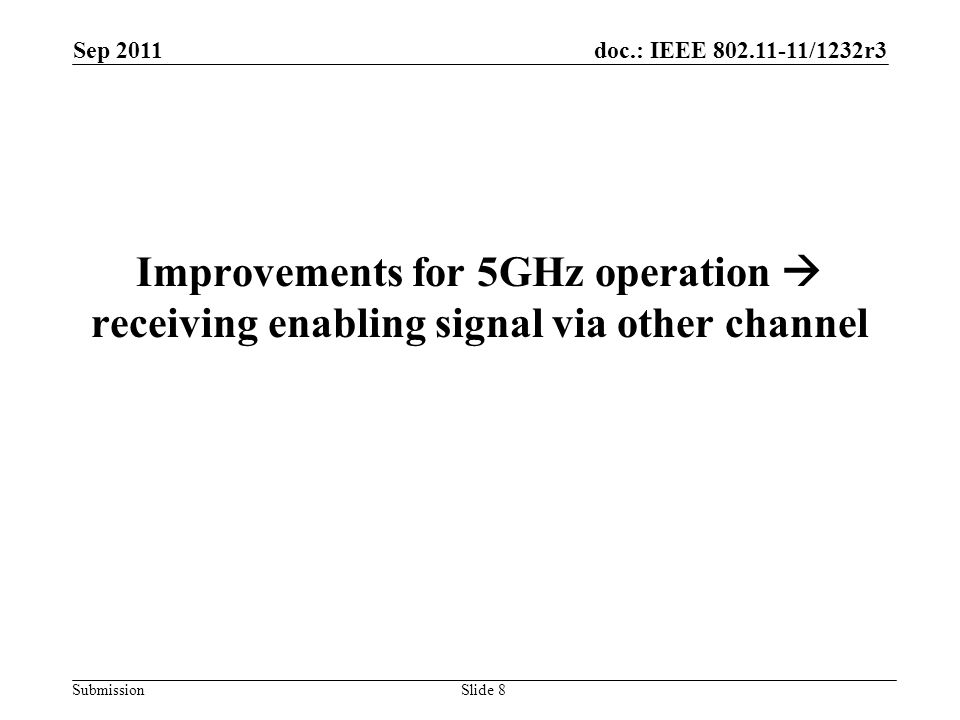 doc.: IEEE 802.11-11/1232r3 Submission Improvements for 5GHz operation  receiving enabling signal via other channel Sep 2011 Slide 8