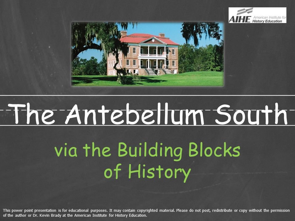 The Antebellum South via the Building Blocks of History This power point presentation is for educational purposes.