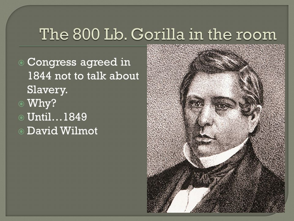  Congress agreed in 1844 not to talk about Slavery.  Why?  Until…1849  David Wilmot