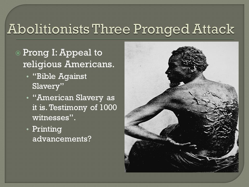  Prong I: Appeal to religious Americans. Bible Against Slavery American Slavery as it is.