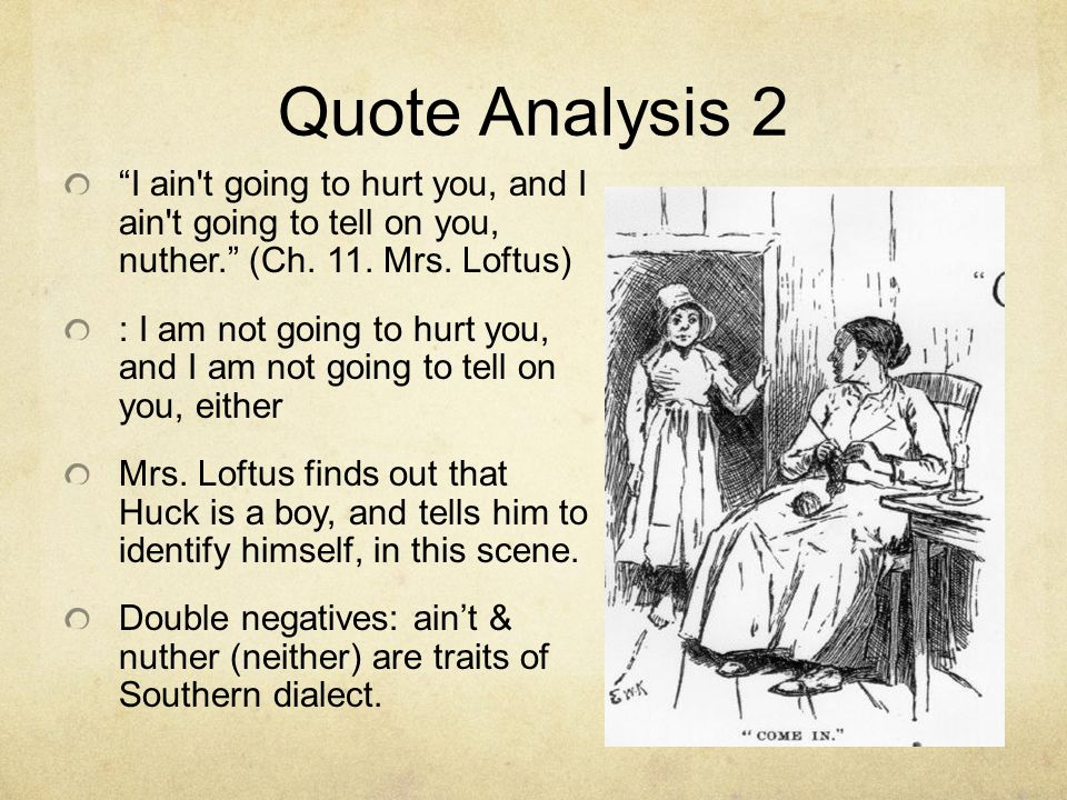 Quote Analysis 2 I ain t going to hurt you, and I ain t going to tell on you, nuther. (Ch.