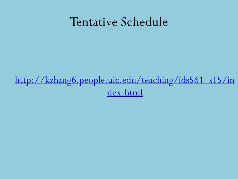 Tentative Schedule http://kzhang6.people.uic.edu/teaching/ids561_s15/in dex.html