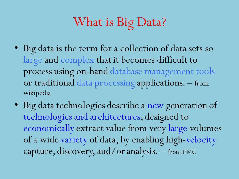 What is Big Data? Big data is the term for a collection of data sets so large and complex that it becomes difficult to process using on-hand database