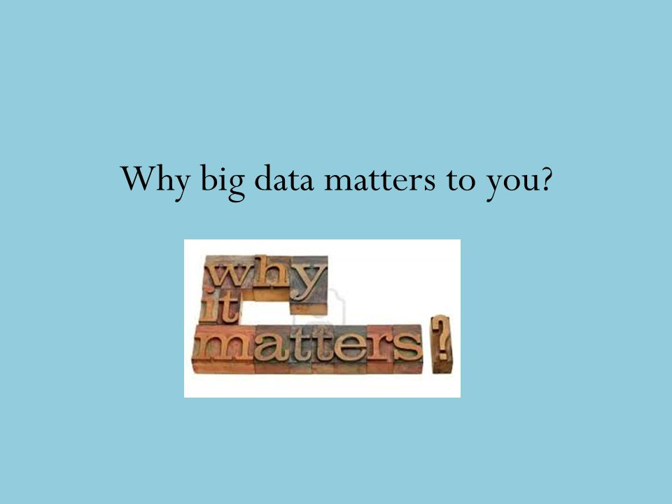 Why big data matters to you?