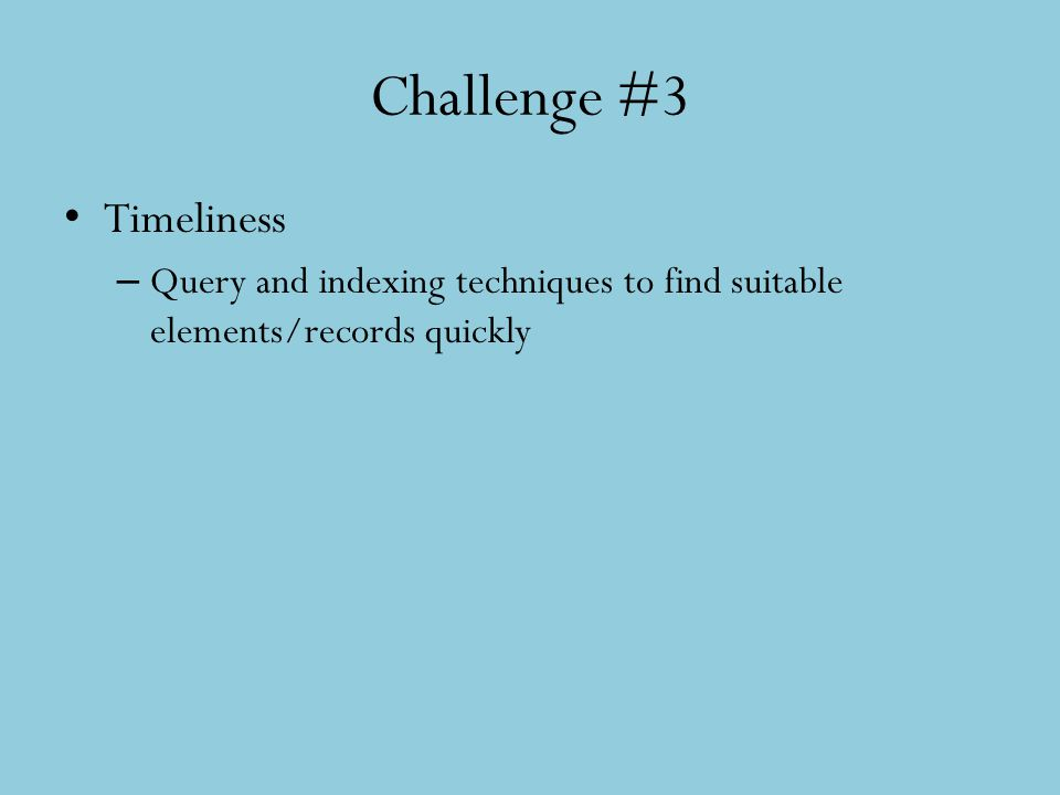Challenge #3 Timeliness – Query and indexing techniques to find suitable elements/records quickly