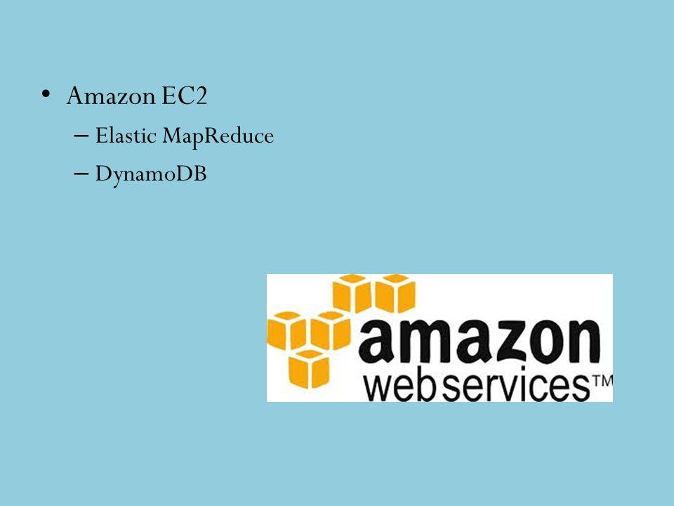 Amazon EC2 – Elastic MapReduce – DynamoDB