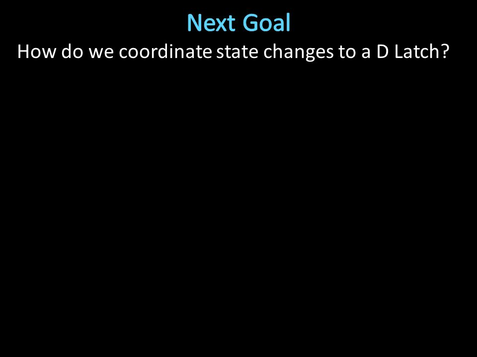 How do we coordinate state changes to a D Latch