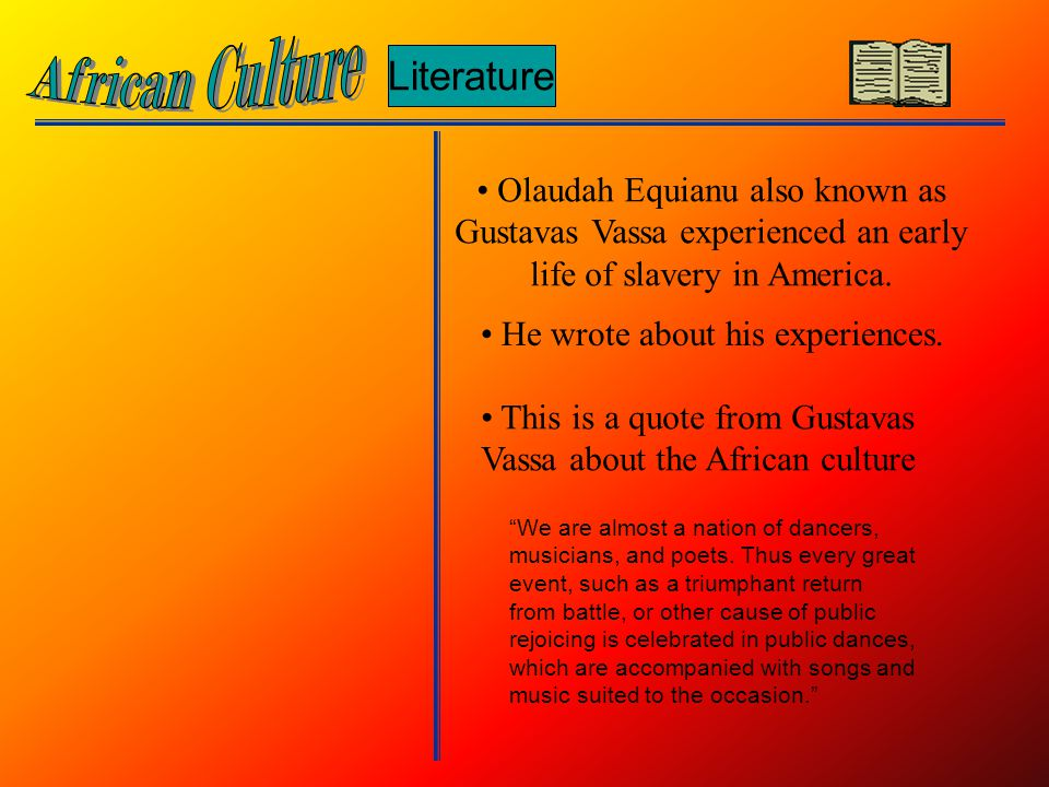 Literature Olaudah Equianu also known as Gustavas Vassa experienced an early life of slavery in America.