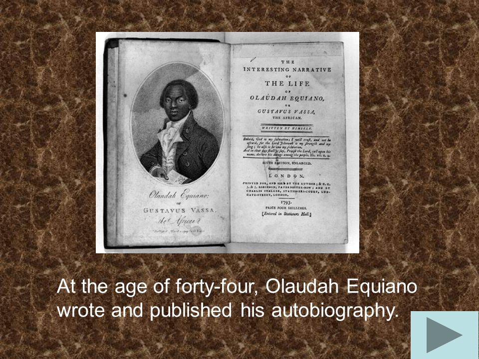 At the age of forty-four, Olaudah Equiano wrote and published his autobiography.