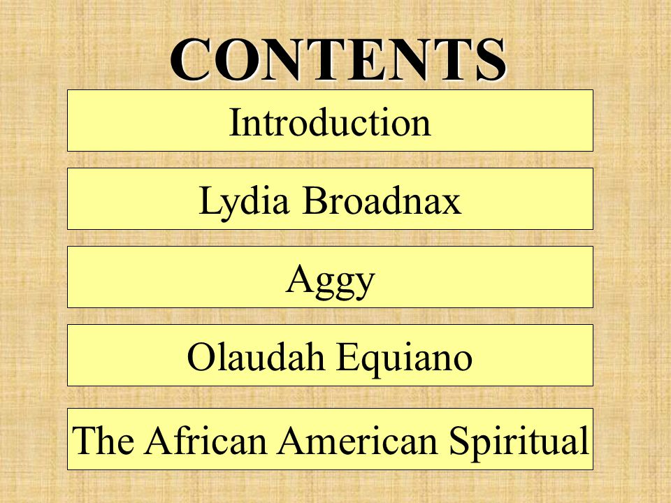 Olaudah Equiano Aggy IntroductionCONTENTS Lydia Broadnax The African American Spiritual