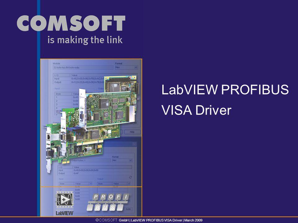  COMSOFT GmbH | LabVIEW PROFIBUS VISA Driver | March 2009 LabVIEW PROFIBUS VISA Driver