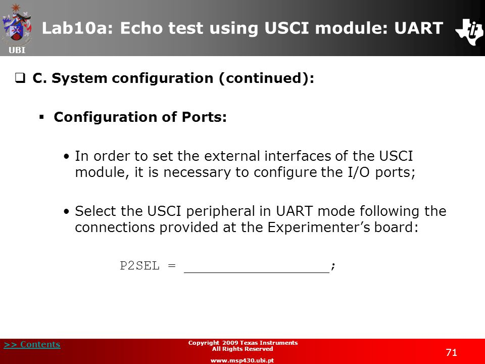 UBI >> Contents 72 Copyright 2009 Texas Instruments All Rights Reserved www.msp430.ubi.pt Lab10a: Echo test using USCI module: UART  C.