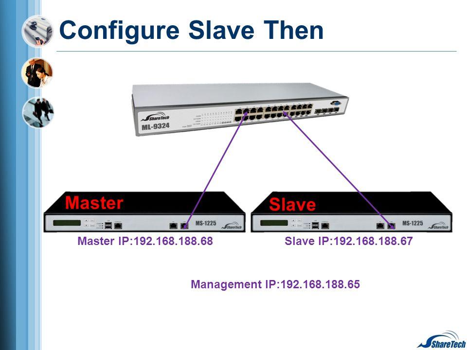 Configure Slave Then Management IP:192.168.188.65 Master IP:192.168.188.68Slave IP:192.168.188.67 Slave Master