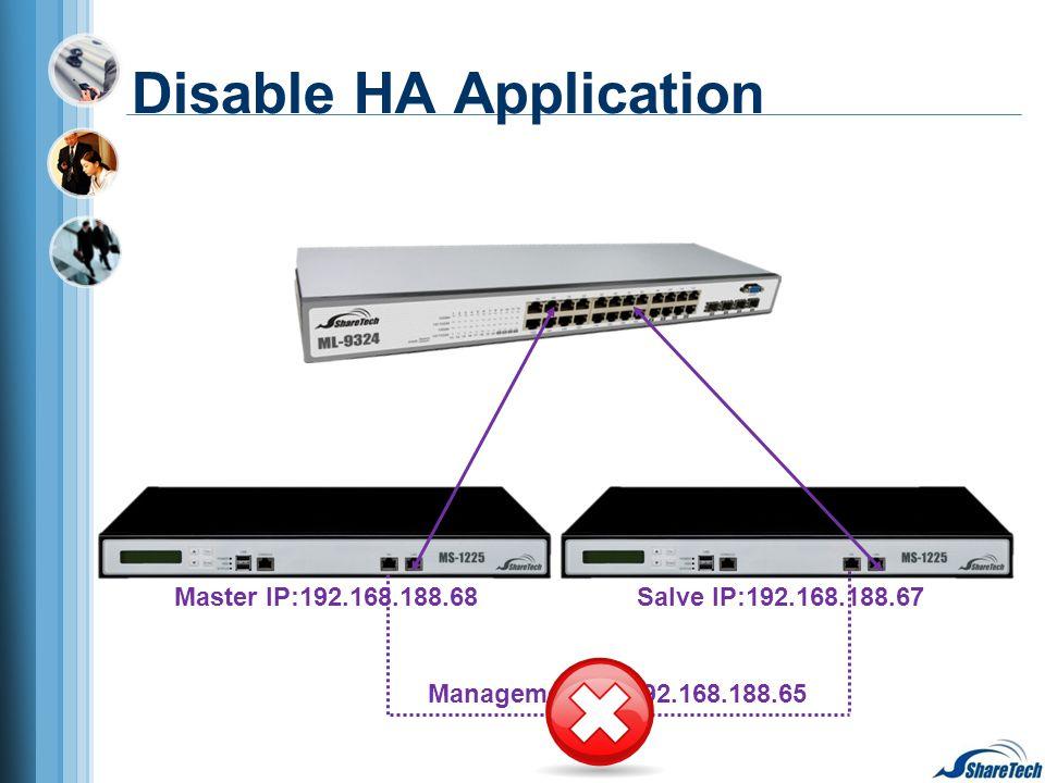Management IP:192.168.188.65 Master IP:192.168.188.68Salve IP:192.168.188.67 Disable HA Application