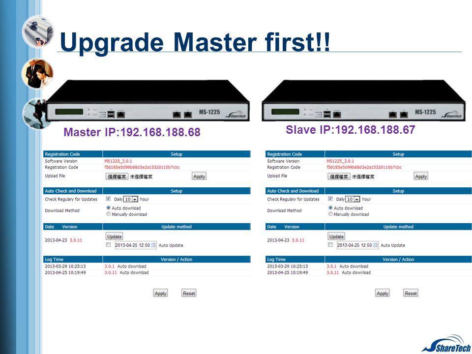 Master IP:192.168.188.68 Upgrade Master first!! Slave IP:192.168.188.67